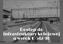 Wyrok C-512/10 a dostęp do infrastruktury kolejowej